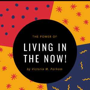 Victoria M. Parham - Online Store - Power of Living in the Now eBook