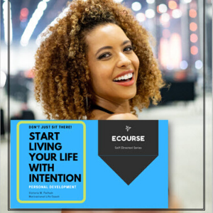 Don't Just Sit There – Start Living Your Life with Intention – Self-Paced eCourse