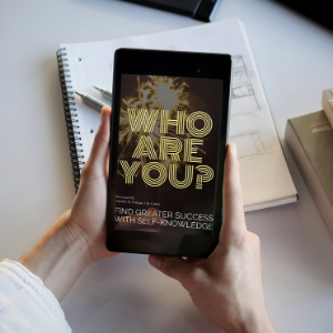 Who Are You? Find Greater Success with Self Knowledge